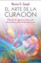 el arte de la curacion: descubre tu sabiduría interior y tu extraordinario potencial de autocuracion-bernie s. siegel-9788416192700