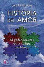 la historia del amor: el poder del eros en la cultura occidental-jose ramon arana-9788416809400