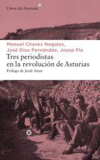 tres periodistas en la revolución de asturias (ebook)-josep pla-manuel chaves nogales-jose diaz fernandez-9788417007300