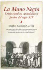 la mano negra: crisis rural en andalucia a finales del siglo xix eladi romero garcia 9788417044800
