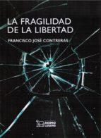 la fragilidad de la libertad francisco jose contreras 9788417407100