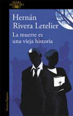 la muerte es una vieja historia hernan rivera letelier 9788420413600