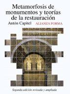 metamorfosis de monumentos y teorias de la restauracion-anton capitel-9788420653600