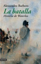 la batalla: historia de waterloo-alessandro barbero-9788423336500