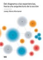 del diagrama a las experiencias, hacia una arquitectura de la accion josep maria montaner 9788425226700