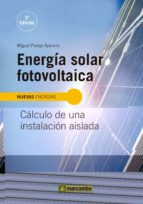 energía solar fotovoltaica: cálculo de una instalación aislada miguel pareja aparicio 9788426722300