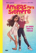 amigas para siempre nº 1: ¡la unión hace la fuerza!-maria ayguade-laia lopez-9788427212800