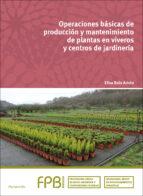 operaciones basicas de produccion y mantenimiento de plantas en viveros y centros de jardineria-elisa boix aristu-9788428336000