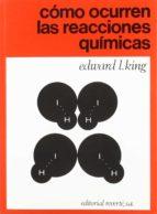 como ocurren las reacciones quimicas edward l. king 9788429173000