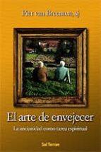 el arte de envejecer: la ancianidad como tarea espiritual-piet van breemen-9788429315400
