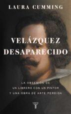 velazquez desaparecido: la obsesion de un librero con una obra de arte perdida laura cumming 9788430618200