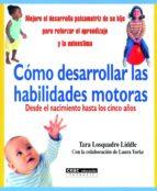 como desarrollar las habilidades motoras: mejore el desarrollo ps icomotriz de su hijo para reforzar el aprendizaje y la autoestima 9788432914300