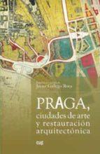 praga, ciudades de arte y restauracion arquitectonica-javier (ed.) gallego roca-9788433853400