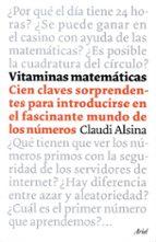 vitaminas matematicas: cien claves sorprendentes para introducirs e en el fascinante mundo de los numeros claudi alsina catala 9788434453500