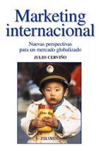 marketing internacional: nuevas perspectivas para un mercado glob alizado-julio cerviño fernandez-9788436820300