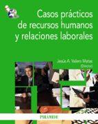 casos practicos de recursos humanos y relaciones laborales-jesus alberto valero matas-9788436824100