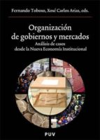 organizacion de gobiernos y mercados. analisis de casos desde la nueva economia institucional xose carlos arias 9788437064000