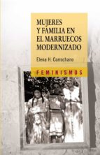 mujeres y familia en le marruecos modernizado-elena hernandez corrochano-9788437624600