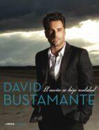 david bustamante: el sueño se hizo realidad david bustamante milagros fernandez avila 9788448021900