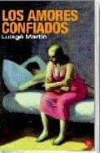 los amores confiados-luisge martin-9788466318600