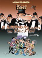 magos del humor superlopez nº 175: el supergrupo contra los ejecutivos 9788466659000