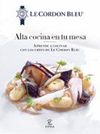 alta cocina en tu mesa (le cordon bleu) 9788467046700
