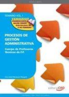 CUERPO DE PROFESORES TECNICOS DE FORMACION PROFESIONAL. PROCESOS DE GESTION ADMINISTRATIVA. TEMARIO. VOL.I (2ª ED.)