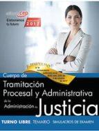 cuerpo de tramitacion procesal y administrativa de la administracion de justicia: turno libre: simulacros de examen 9788468169200