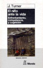 el niño ante la vida enfrentamiento, competencia y cognicion (2ª ed.) johanna turner 9788471122100