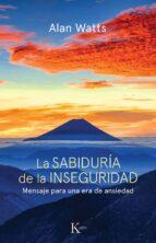 la sabiduria de la inseguridad: mensaje para una era de ansiedad-alan watts-9788472452800
