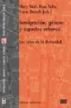 inmigracion, genero y espacios urbanos: los retos de la diversida d mary nash rosa tello nuria benach 9788472902800