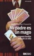 mi padre es un mago: la empresa familiar vista por un niño-maria angeles chavarria aznar-9788473566100