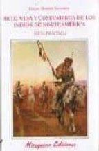 arte, vida y costumbres de los indios norteamericanos. guia pract ica-julian harris salomon-9788478130900