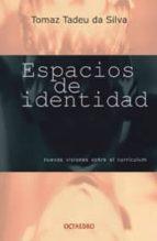 espacios de identidad: nuevas visiones sobre el curriculum tomaz tadeu da silva 9788480634700