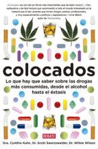 colocados: lo que hay que saber sobre las drogas mas usadas, desd e el alcohol hasta el extasis-cynthia kuhn-scott swartzwelder-wilkie wilson-9788483069400