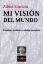 mi vision del mundo: el ideario del cientifico que revoluciono nu estra epoca albert einstein 9788483104200