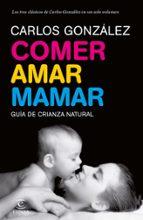 comer, amar, mamar (ebook) carlos gonzalez 9788484609100