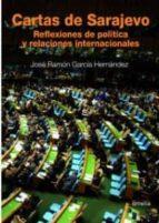 cartas de sarajevo: reflexiones de politica y relaciones internac ionales-jose ramon garcia hernandez-9788484693000