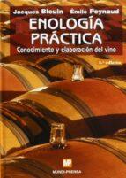 enologia practica: conocimiento y elaboracion del vino (4ª ed.)-emile peynaud-jacques blouin-9788484761600