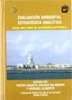 evaluacion ambiental estrategica analitica. hacia una toma de dec isiones sostenible 9788484763000