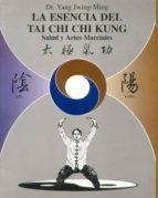 la esencia del tai chi chi kung: salud y las artes marciales yang jwing ming 9788487476600