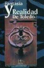 fantasia y realidad de toledo-angel santos vaqueros-emilio vaquero fernandez-prieto-9788488480200