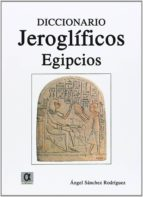 diccionario de jeroglificos egipcios angel sanchez rodriguez 9788488676900