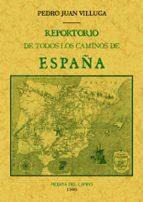 reportorio de todos los caminos de españa (ed. facsimil)-pedro juan villuga-9788490015100