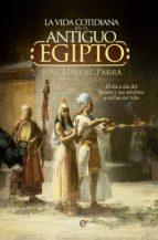 la vida cotidiana en el antiguo egipto jose miguel parra 9788490604700