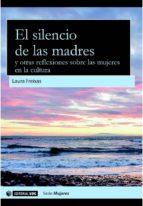 el silencio de las madres y otras reflexiones sobre las mujeres en la cultura (ebook)-laura freixas-9788490647400