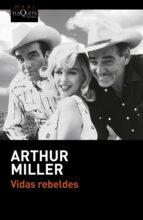 vidas rebeldes-arthur miller-9788490662700