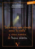 la extraña casa elevada entre la niebla y otros cuentos de horror cosmico h.p. lovecraft 9788490746400