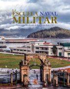 El libro de La escuela naval militar: formando a los oficiales de la armada desde 1717 autor VARIOS AUTORES TXT!