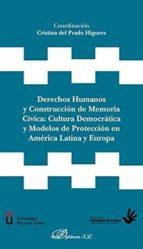derechos humanos y construccion de memoria civiva: cultura democr atica y modelos en america latina y europa cristina del prado higuera 9788491481300